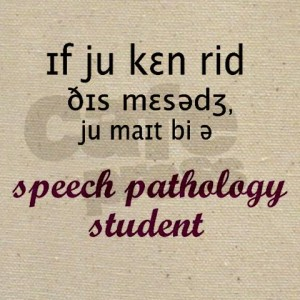 If you can read this message you might be a Speech Pathology Student